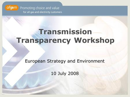 Transmission Transparency Workshop European Strategy and Environment 10 July 2008.