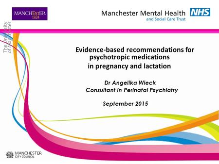 Evidence-based recommendations for psychotropic medications <strong>in</strong> pregnancy and lactation Dr Angelika Wieck Consultant <strong>in</strong> Perinatal Psychiatry September 2015.