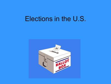 Elections in the U.S.. U.S. = Democracy Majority rules Republic- Leaders are chosen by voters to make government decisions.