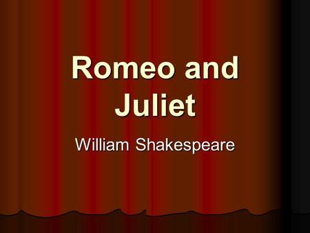 Romeo and Juliet William Shakespeare. Study Guide – Act One What is the setting? What is the setting? Verona, Italy Verona, Italy Romeo Montague: Romeo.
