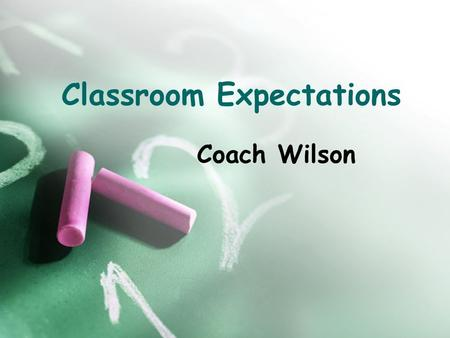 Classroom Expectations Coach Wilson. A little about me… I am coach Wilson. You may call me Mr. Wilson, Coach Wilson, or coach. I am from Gwinnett County.