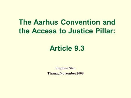 The Aarhus Convention and the Access to Justice Pillar: Article 9.3 Stephen Stec Tirana, November 2008.