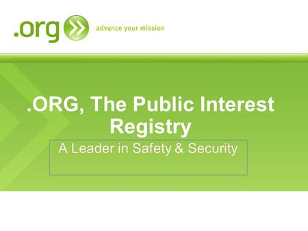 .ORG, The Public Interest Registry. 2 Proprietary & Confidential What is Domain Security? Domain security is: 1) Responsibility. Any TLD should have a.