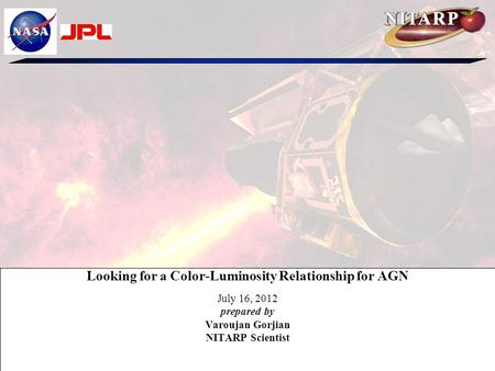 Looking for a Color-Luminosity Relationship for AGN July 16, 2012 prepared by Varoujan Gorjian NITARP Scientist.