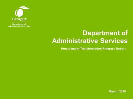 Department of Administrative Services Procurement Transformation Progress Report March, 2008.
