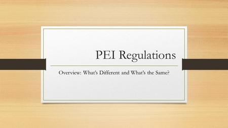 PEI Regulations Overview: What's Different and What's the Same?