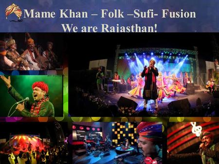 Mame Khan – Folk –Sufi- Fusion We are Rajasthan! Mame Khan – Folk –Sufi- Fusion.