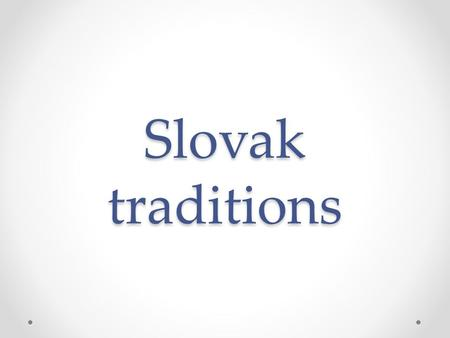 Slovak traditions. Region Gemer and Malohont is very rich for folkways. Here lived many of famous people. We are following old traditions, which have.