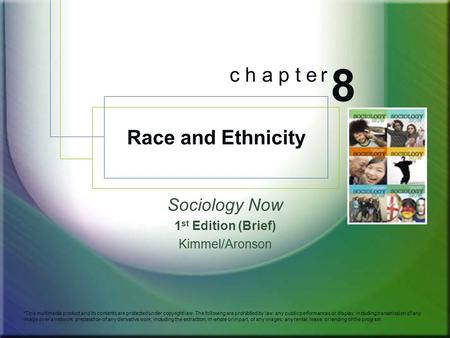 Sociology Now 1 st Edition (Brief) Kimmel/Aronson *This multimedia product and its contents are protected under copyright law. The following are prohibited.