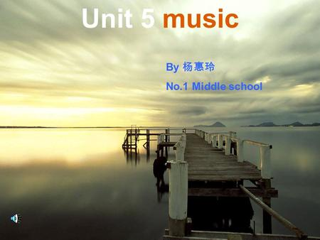 Unit 5 music By 杨惠玲 No.1 Middle school. Warming up 1. Listen to the different kinds of music on the tape. See if you can guess which music matches which.