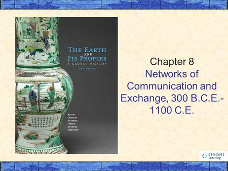 Chapter 8 Networks of Communication and Exchange, 300 B.C.E.- 1100 C.E.