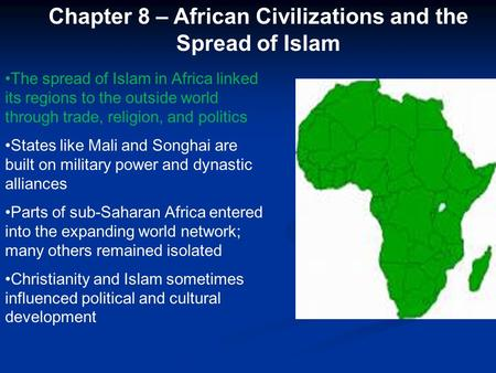 Chapter 8 – African Civilizations and the Spread of Islam The spread of Islam in Africa linked its regions to the outside world through trade, religion,