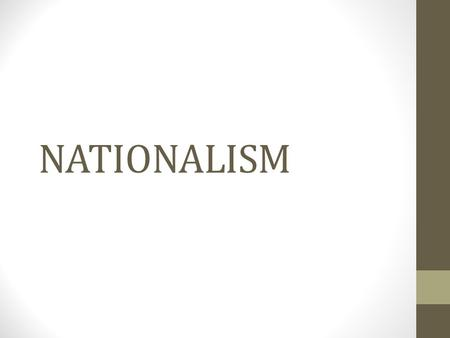 NATIONALISM. What is Nationalism? Nationalism is a mental attachment of the people towards a nation. It is a strong sense of a feeling of patriotism towards.