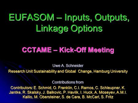 EUFASOM – Inputs, Outputs, Linkage Options CCTAME – Kick-Off Meeting Uwe A. Schneider Research Unit Sustainability and Global Change, Hamburg University.