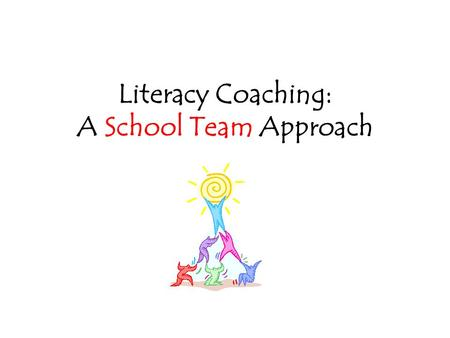 "Literacy Coaching: A School Team Approach. What is a Literacy Coach? ""One who helps teachers to recognize what they know and can do, assists teachers."