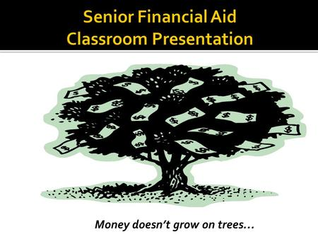 Money doesn't grow on trees…. ■ Cost of attendance (COA) ♦ Each college has its own student COA. Costs can include: Tuition and fees, books and supplies,