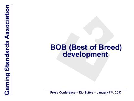 BOB (Best of Breed) development BOB (Best of Breed) development Press Conference – Rio Suites – January 8 th, 2003.
