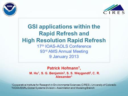 GSI applications within the Rapid Refresh and High Resolution Rapid Refresh 17 th IOAS-AOLS Conference 93 rd AMS Annual Meeting 9 January 2013 Patrick.