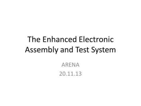 The Enhanced Electronic Assembly and Test System ARENA 20.11.13.