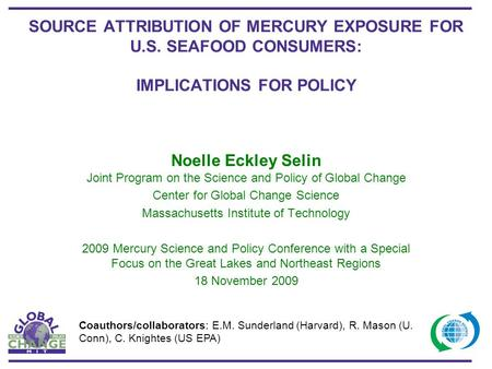 SOURCE ATTRIBUTION OF MERCURY EXPOSURE FOR U.S. SEAFOOD CONSUMERS: IMPLICATIONS FOR POLICY Noelle Eckley Selin Joint Program on the Science and Policy.