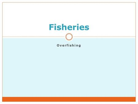 Overfishing Fisheries. Fishing Catching marine organisms.