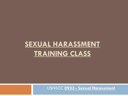 SEXUAL HARASSMENT TRAINING CLASS USNSCC 0933 - Sexual Harassment.