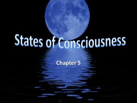Chapter 5. Consciousness Consciousness is an awareness of our internal and external stimuli Variations in consciousness are measured with an EEG (electroencephalogram)