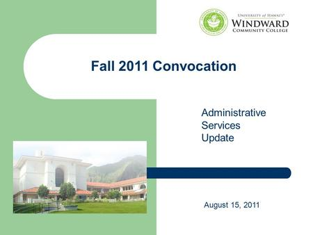 Administrative Services Update August 15, 2011 Fall 2011 Convocation.