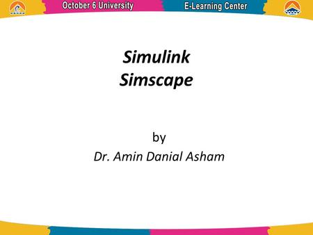 Simulink Simscape by Dr. Amin Danial Asham. References MATLAB Help.