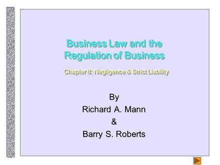 Business Law and the Regulation of Business Chapter 8: Negligence & Strict Liability By Richard A. Mann & Barry S. Roberts.