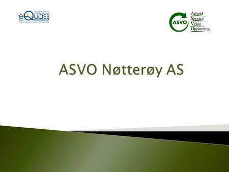 About ASVO Nøtterøy ltd ASVO Nøtterøy ltd is 100% owned by the municipality of Nøtterøy ASVO Nøtterøy ltd. can offer: clarification work experience permanently.
