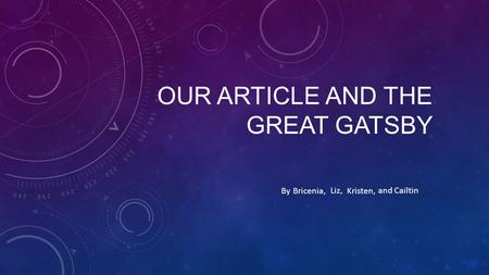 OUR ARTICLE AND THE GREAT GATSBY Bricenia,By Liz, Kristen, and Cailtin.