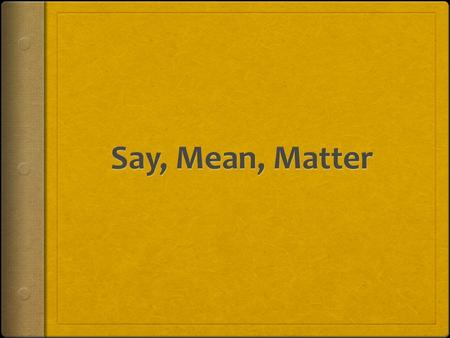 Why Say, Mean, Matter  This is a strategy that helps you ANALYZE information  ANALYZE: breaking down information to interpret and explain the information.
