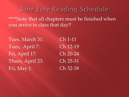 ****Note that all chapters must be finished when you arrive to class that day!! Tues, March 31: Ch 1-11 Tues, April 7: Ch 12-19 Fri, April 17: Ch 20-24.