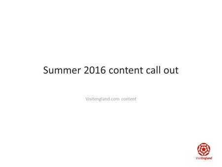 Summer 2016 content call out Visitengland.com content.