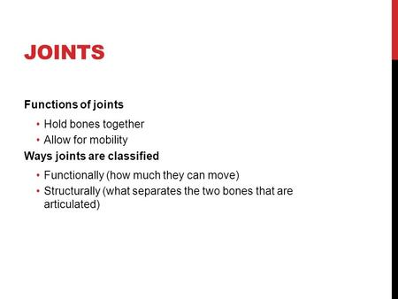 Joints Functions of joints Hold bones together Allow for mobility