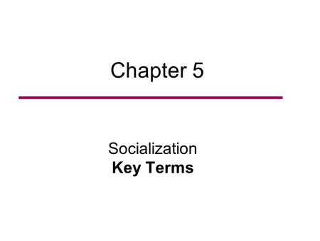 Chapter 5 Socialization Key Terms. Socialization The processes whereby we learn to behave according to the norms of our culture. Id According to Freud,