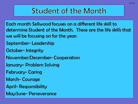 Each month Sellwood focuses on a different life skill to determine Student of the Month. These are the life skills that we will be focusing on for the.