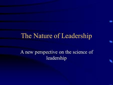 The Nature of Leadership A new perspective on the science of leadership.
