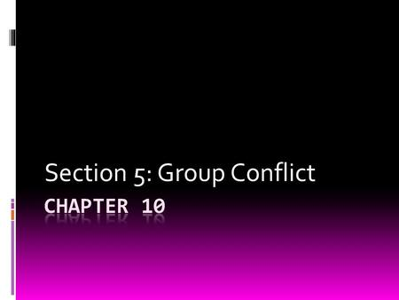 Section 5: Group Conflict