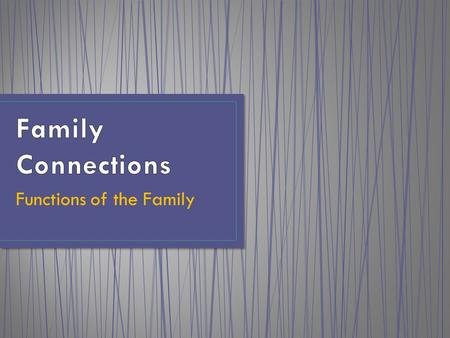 Functions of the Family. 1.Families are responsible for the addition of new members through reproduction. A society must maintain a stable population.