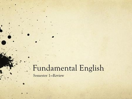 Fundamental English Semester 1—Review. TENSEFORMWHEN TO USEEXAMPLE PRESENT SIMPLE PRESENT CONTINUOUS PRESENT PERFECT s + v 1 -facts/states -opinions -future.