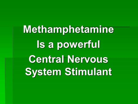 Methamphetamine Is a powerful Central Nervous System Stimulant.