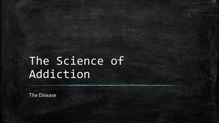 The Science of Addiction The Disease. Who We Are? ▪ Prevention Specialists ▪ Pickaway Area Recovery Services ▪ In and Out Patient Facilities ▪ Male and.
