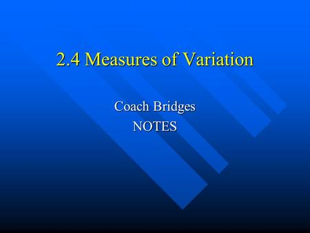 2.4 Measures of Variation Coach Bridges NOTES. What you should learn…. How to find the range of a data set How to find the range of a data set How to.