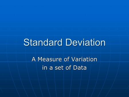 Standard Deviation A Measure of Variation in a set of Data.