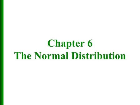 Chapter 6 The Normal Distribution.  The Normal Distribution  The Standard Normal Distribution  Applications of Normal Distributions  Sampling Distributions.