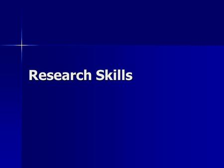 Research Skills. 5 simple steps for effective research Ex- Plan Locate Organise Represent Evaluate ExPLORE.