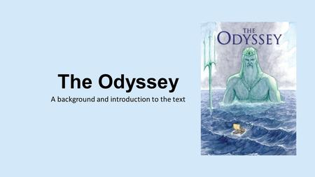The Odyssey A background and introduction to the text.