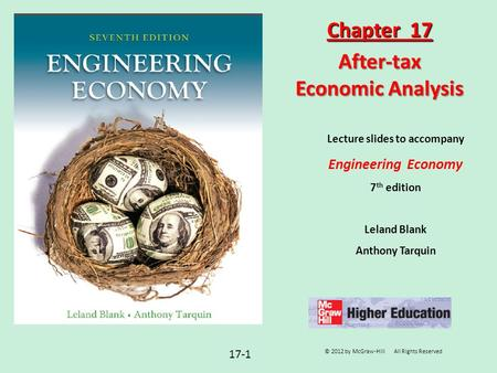 Lecture slides to accompany Engineering Economy 7 th edition Leland Blank Anthony Tarquin Chapter 17 After-tax Economic Analysis 17-1 © 2012 by McGraw-Hill.